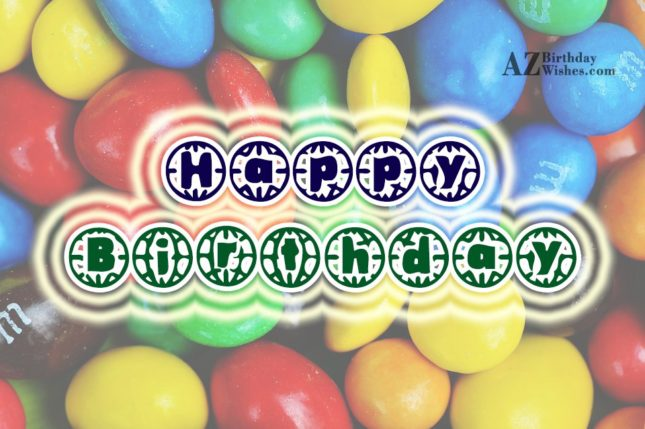 Happy birthday with M&M's in background… - AZBirthdayWishes.com