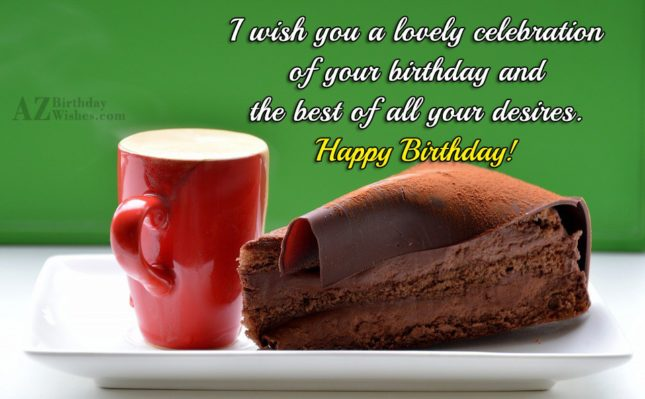 Birthday wishes with chocolate cake and coffee… - AZBirthdayWishes.com