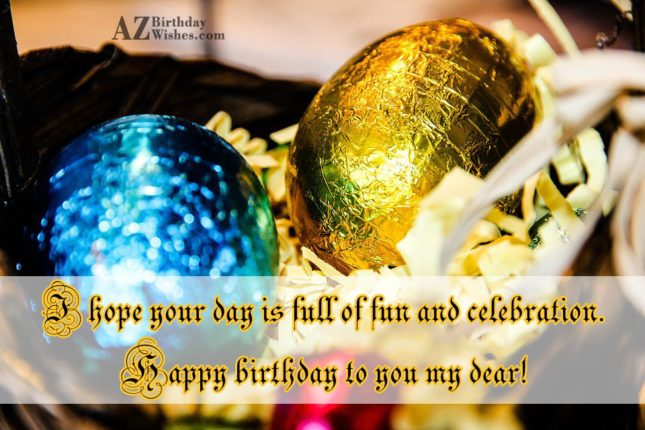 I hope your day is full of… - AZBirthdayWishes.com
