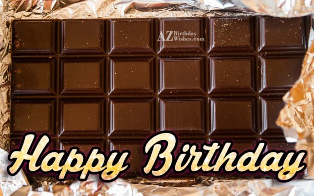 Happy birthday written on chocolate bar… - AZBirthdayWishes.com