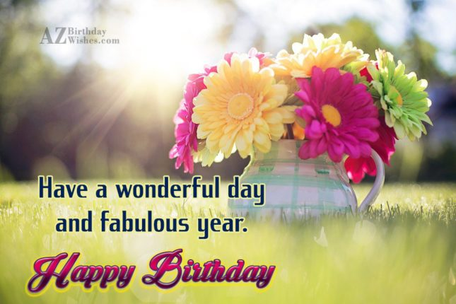 Have a wonderful day and fabulous year… - AZBirthdayWishes.com