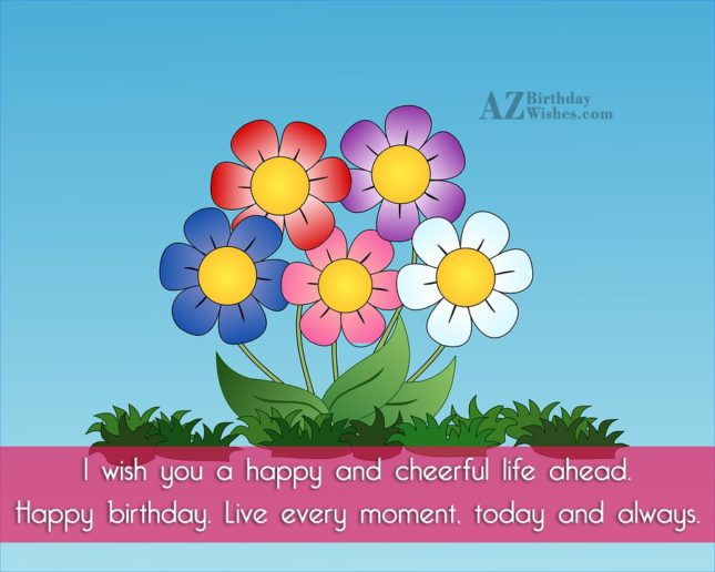 I wish you a cheerful and happy life… - AZBirthdayWishes.com