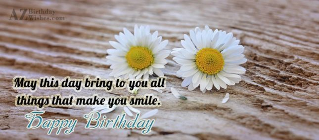 May this day bring to you things that… - AZBirthdayWishes.com