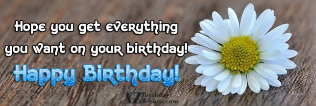 Hope you get everything… - AZBirthdayWishes.com