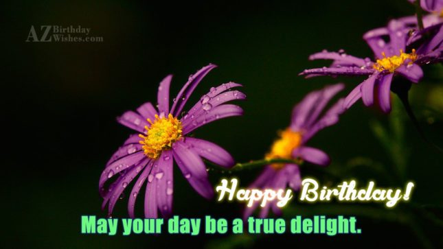 May your day be a true delight… - AZBirthdayWishes.com