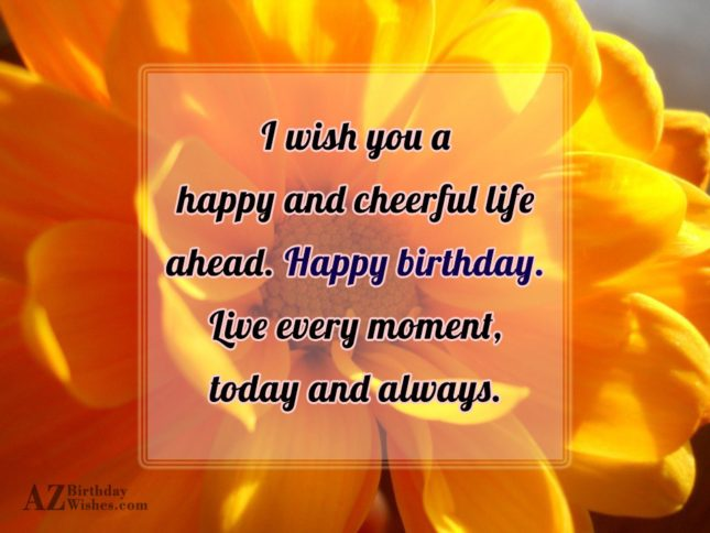 Wish you a happy and cheerful life… - AZBirthdayWishes.com