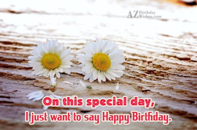 I just want to say happy birthday… - AZBirthdayWishes.com