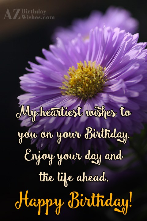My heartiest wishes to you… - AZBirthdayWishes.com