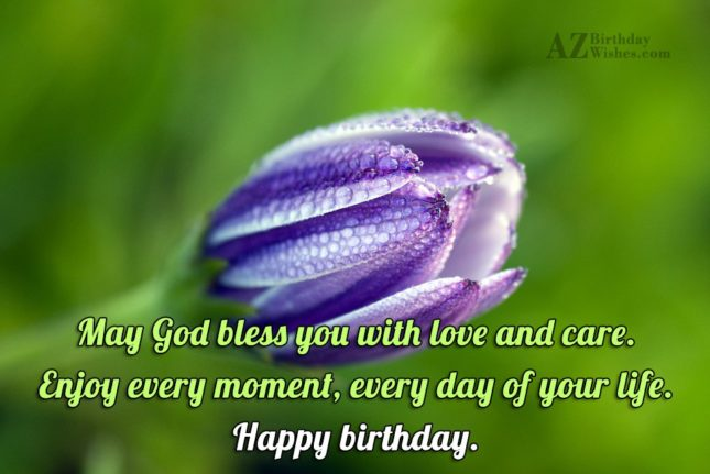 Enjoy every day of your life. Happy birthday… - AZBirthdayWishes.com