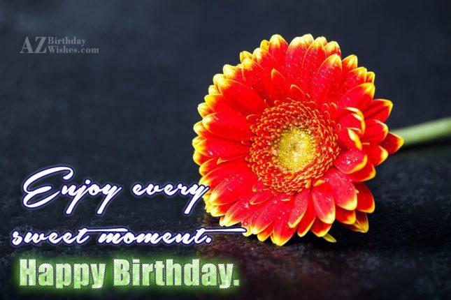 Enjoy every moment. Happy birthday… - AZBirthdayWishes.com