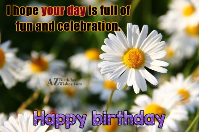 Hope your day is full of fun… - AZBirthdayWishes.com