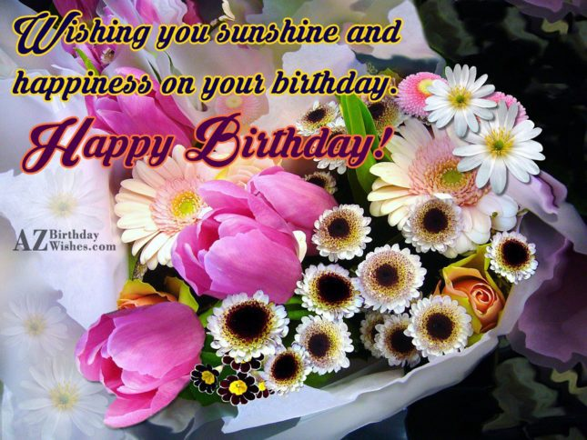 Wishing you sunshine and happiness… - AZBirthdayWishes.com