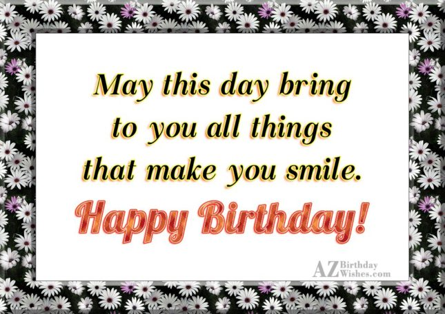 May this day bring to you all things that make you… - AZBirthdayWishes.com