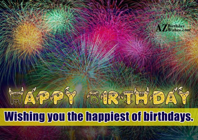 Wishing you the happiest of birthday… - AZBirthdayWishes.com