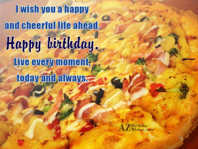 I wish you a happy and cheerful life ahead happy birthday - AZBirthdayWishes.com
