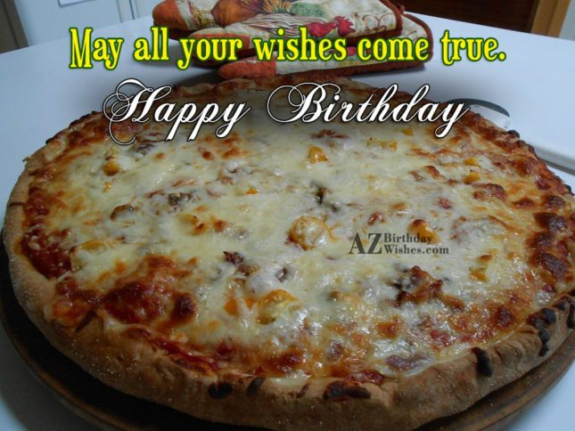 May all your wishes come true happy birthday - AZBirthdayWishes.com