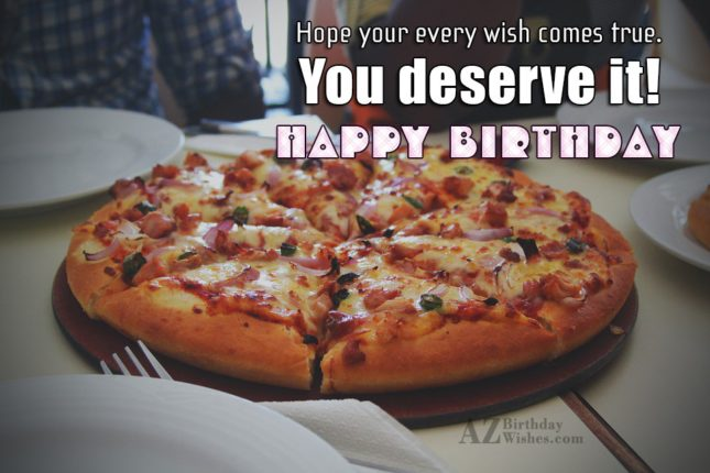 Hope your every wish comes true you deserve it - AZBirthdayWishes.com