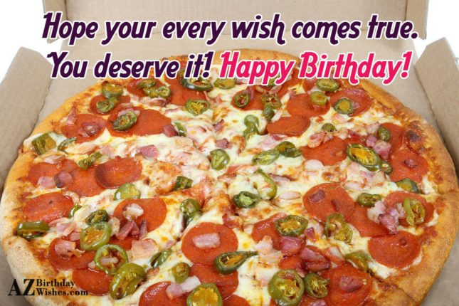 Hope your every wish comes true you desrve it - AZBirthdayWishes.com