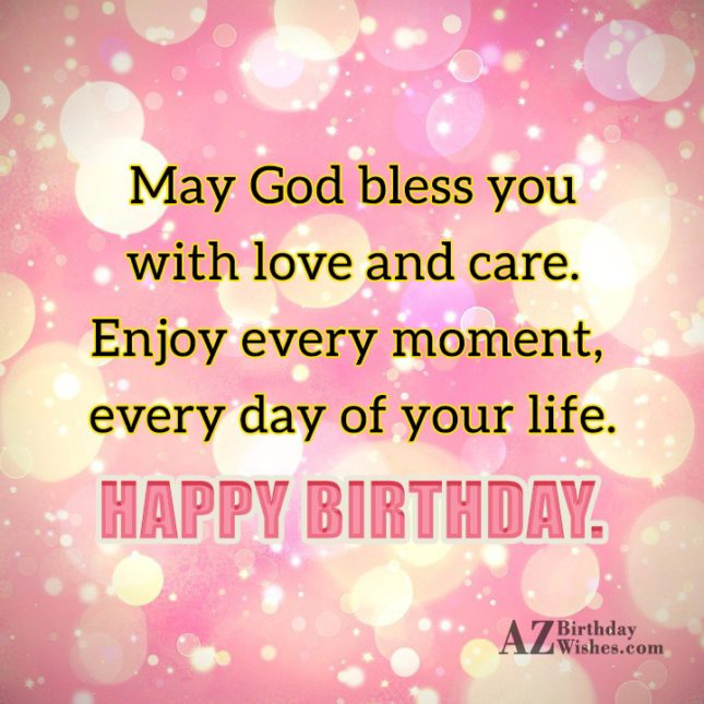 Enjoy every moment every day of your life happy birthday - AZBirthdayWishes.com