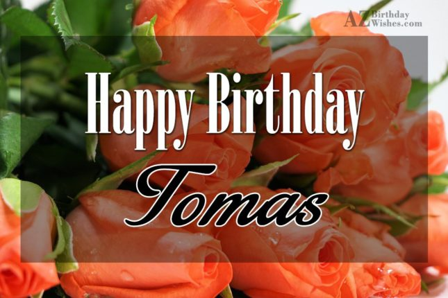 Happy Birthday Tomas - AZBirthdayWishes.com