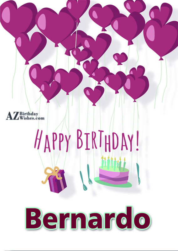 Happy Birthday Bernardo - AZBirthdayWishes.com