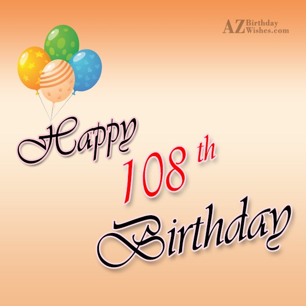 108th Birthday Wishes - AZBirthdayWishes.com
