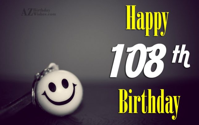 Happy 108th birthday… - AZBirthdayWishes.com