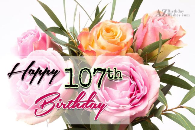 Wishing you a very happy 107th birthday… - AZBirthdayWishes.com
