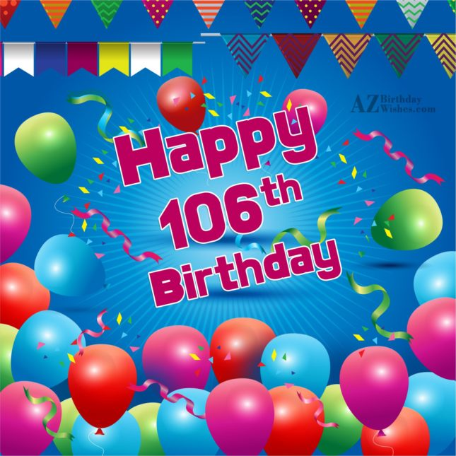 Wishing you a very happy 106th birthday… - AZBirthdayWishes.com