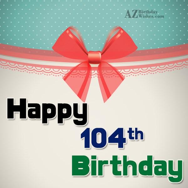 104th Birthday Wishes - AZBirthdayWishes.com