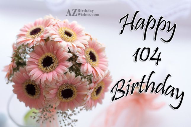 104th birthday greetings… - AZBirthdayWishes.com