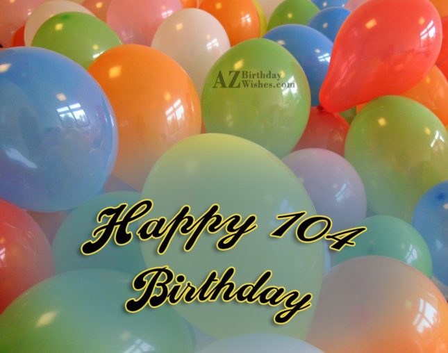 Happy 104th birthday… - AZBirthdayWishes.com