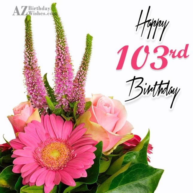 103rd Birthday Wishes - AZBirthdayWishes.com