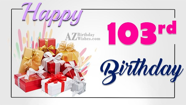 103rd birthday greetings… - AZBirthdayWishes.com