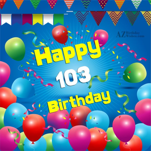 A very happy 103rd birthday… - AZBirthdayWishes.com