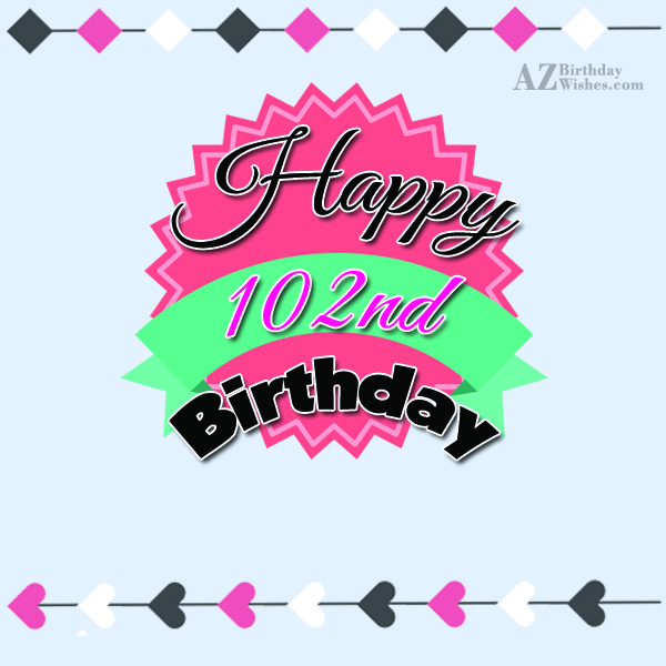 102nd Birthday Wishes - AZBirthdayWishes.com