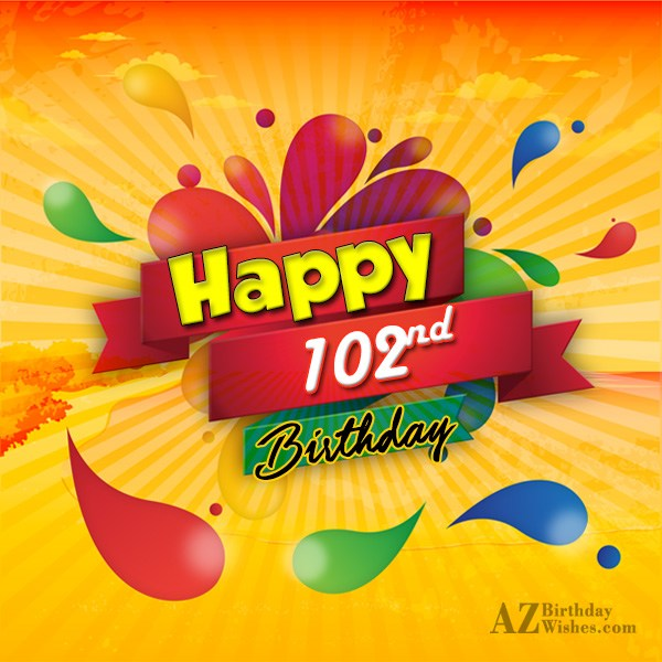 Wishing you a very happy 102nd birthday… - AZBirthdayWishes.com