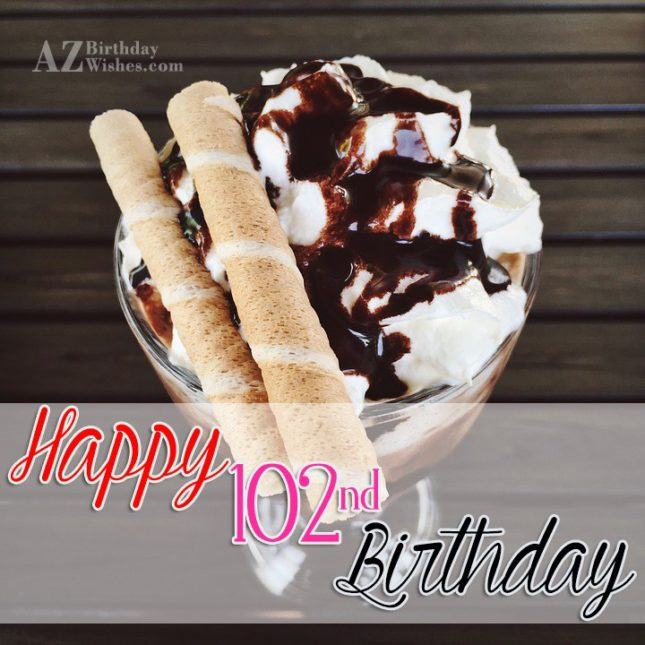 Happy 102nd birthday… - AZBirthdayWishes.com