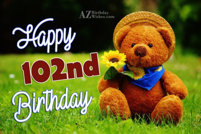 102nd birthday greetings… - AZBirthdayWishes.com