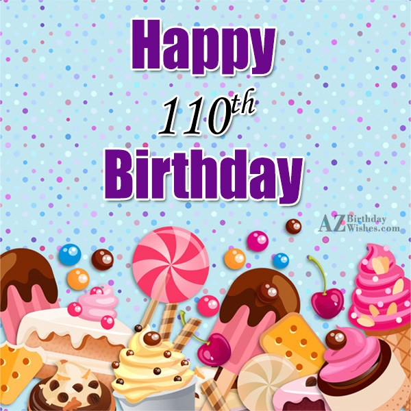 Wishing you a very happy 110th birthday… - AZBirthdayWishes.com
