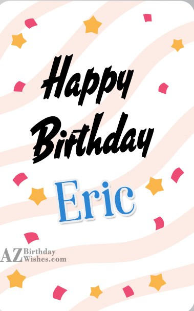 Happy Birthday Eric - AZBirthdayWishes.com
