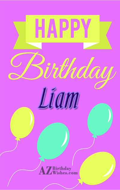 Happy Birthday Liam - AZBirthdayWishes.com
