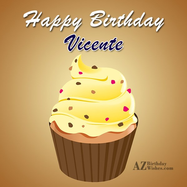 Happy Birthday Vicente - AZBirthdayWishes.com