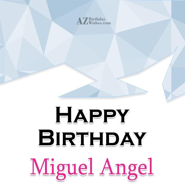 Happy Birthday Miguel Angel - AZBirthdayWishes.com