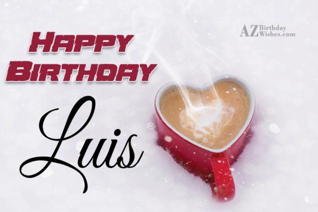 Happy Birthday Luis - AZBirthdayWishes.com