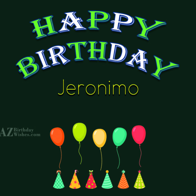 Happy Birthday Jeronimo - AZBirthdayWishes.com