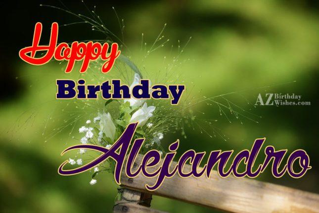 Happy Birthday Alejandro - AZBirthdayWishes.com