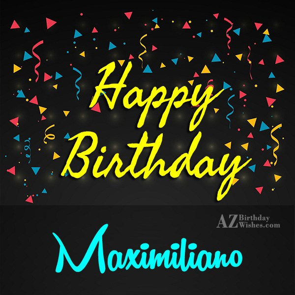 Happy Birthday Maximiliano - AZBirthdayWishes.com