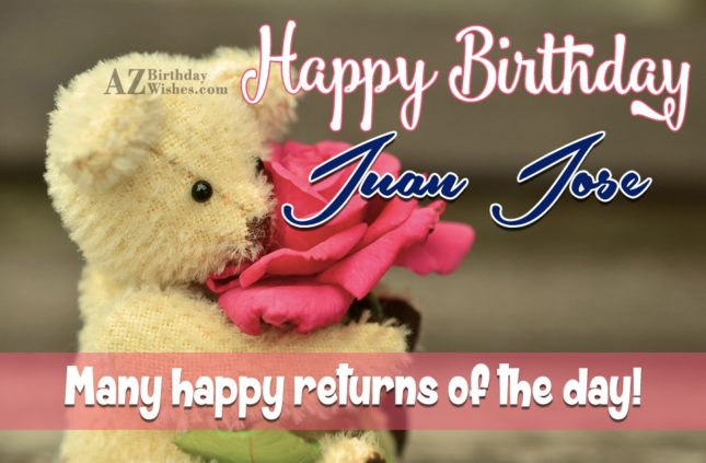Happy Birthday Juan Jose - AZBirthdayWishes.com