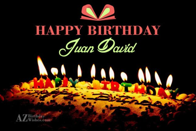 Happy Birthday Juan David - AZBirthdayWishes.com